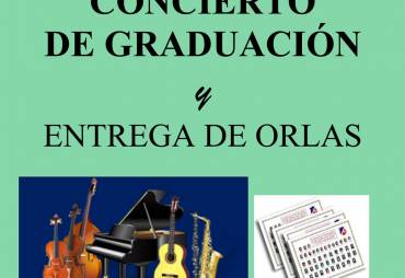 CONCIERTO DE GRADUACIÓN y ENTREGA DE ORLAS